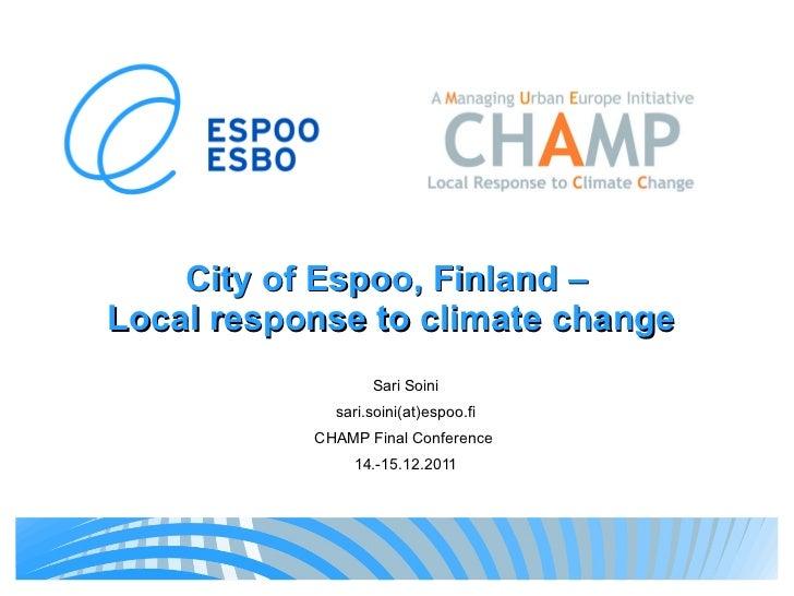City of Espoo, Finland  –  Local response to climate change Sari Soini sari.soini(at)espoo.fi CHAMP Final Conference  14.-...