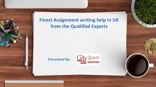 Finest Assignment writing help in UK from the Qualified Experts Presented By: