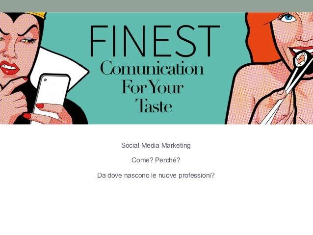 ! Social Media Marketing ! Come? Perché? ! Da dove nascono le nuove professioni?