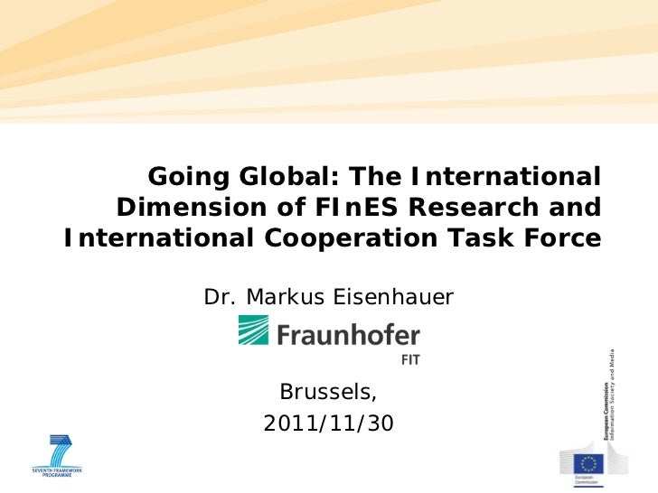 Going Global: The International   Dimension of FInES Research andInternational Cooperation Task Force         Dr. Markus E...