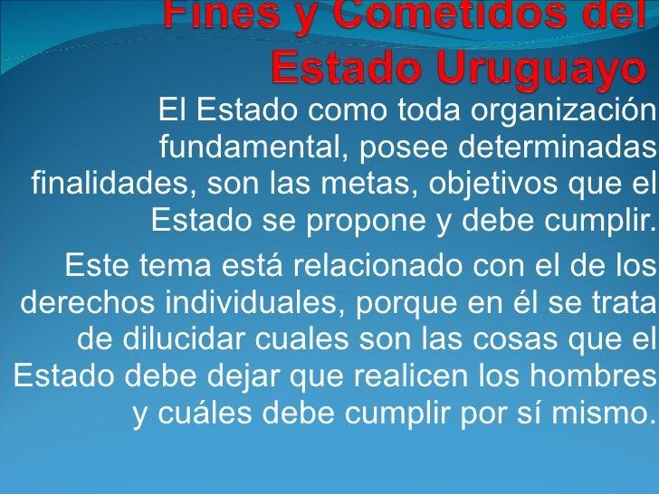 El Estado como toda organización fundamental, posee determinadas finalidades, son las metas, objetivos que el Estado se pr...
