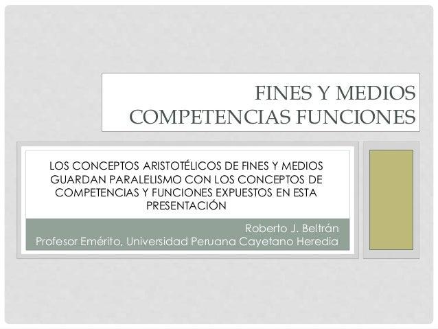 LOS CONCEPTOS ARISTOTÉLICOS DE FINES Y MEDIOS GUARDAN PARALELISMO CON LOS CONCEPTOS DE COMPETENCIAS Y FUNCIONES EXPUESTOS ...