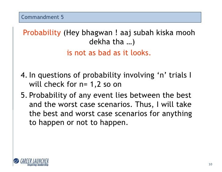 Commandment 5  Probability (Hey bhagwan ! aaj subah kiska mooh                     dekha tha …)              is not as bad...