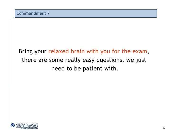 Commandment 7     Bring your relaxed brain with you for the exam,  there are some really easy questions, we just          ...