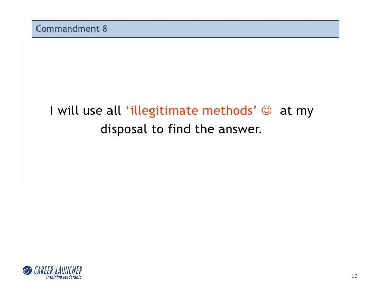 Commandment 8       I will use all 'illegitimate methods'  at my             disposal to find the answer.                ...