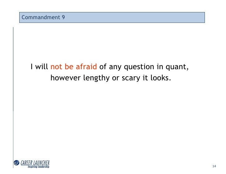 Commandment 9       I will not be afraid of any question in quant,          however lengthy or scary it looks.            ...