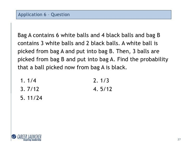 Application 6 – Question    Bag A contains 6 white balls and 4 black balls and bag B contains 3 white balls and 2 black ba...