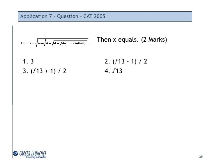 Application 7 – Question – CAT 2005                                   Then x equals. (2 Marks)    1. 3                    ...