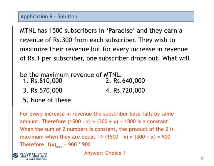 Application 9 – Solution  MTNL has 1500 subscribers in 'Paradise' and they earn a revenue of Rs.300 from each subscriber. ...
