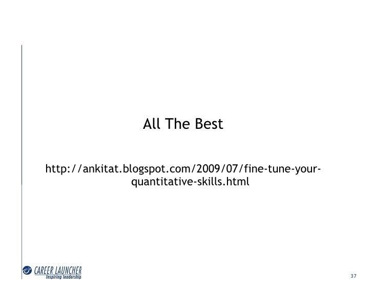 All The Best  http://ankitat.blogspot.com/2009/07/fine-tune-your-                  quantitative-skills.html               ...