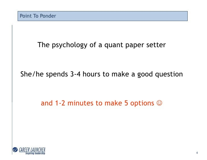 Point To Ponder            The psychology of a quant paper setter   She/he spends 3-4 hours to make a good question       ...