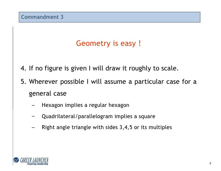 Commandment 3                          Geometry is easy !   4. If no figure is given I will draw it roughly to scale. 5. W...