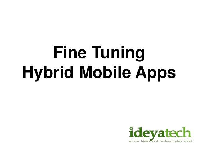Fine Tuning Hybrid Mobile Apps