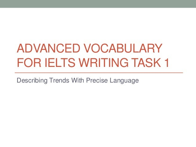 ADVANCED VOCABULARY FOR IELTS WRITING TASK 1 Describing Trends With Precise Language