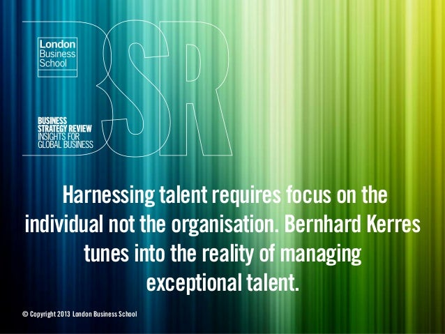 Harnessing talent requires focus on theindividual not the organisation. Bernhard Kerrestunes into the reality of managinge...