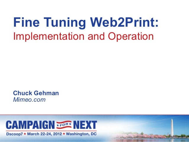 Fine Tuning Web2Print:Implementation and OperationChuck GehmanMimeo.com