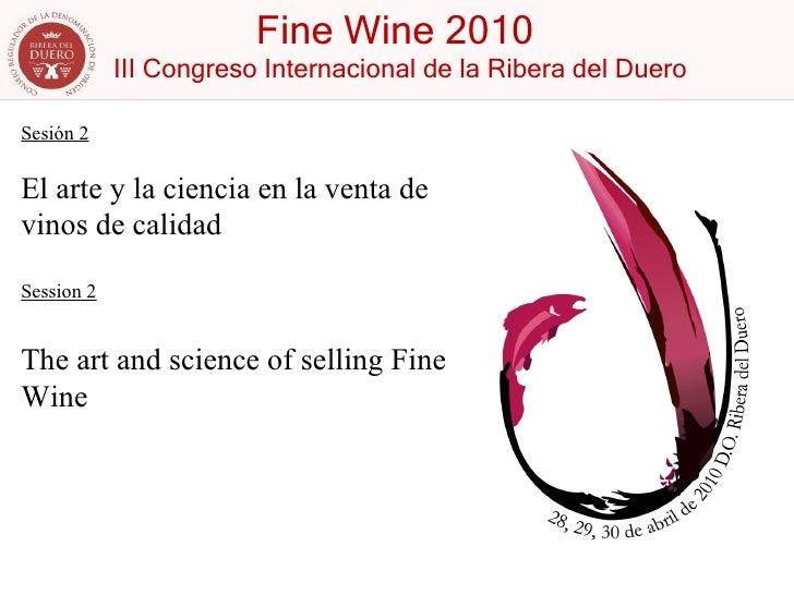 Sesión 2 El arte y la ciencia en la venta de vinos de calidad Session 2 The art and science of selling Fine Wine