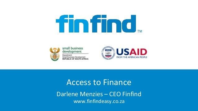 Access to Finance Darlene Menzies – CEO Finfind www.finfindeasy.co.za