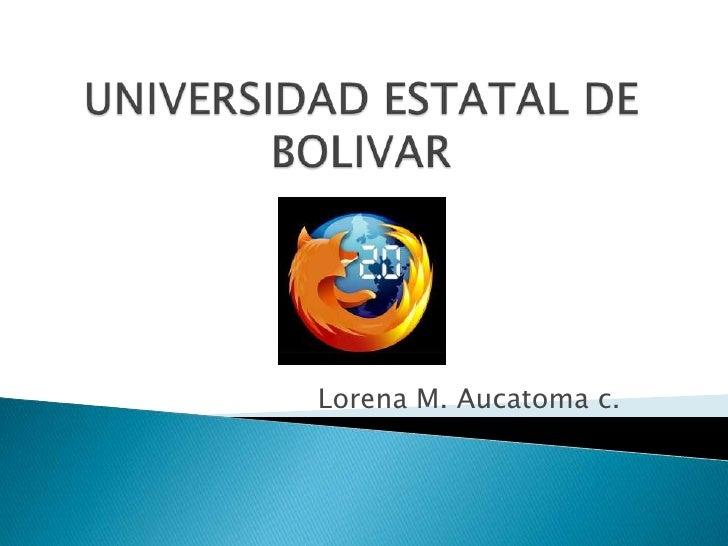 UNIVERSIDAD ESTATAL DE BOLIVAR<br />Lorena M. Aucatoma c.<br />
