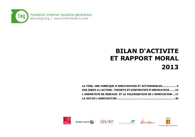 BILAN D'ACTIVITE ET RAPPORT MORAL 2013 LA FING, UNE FABRIQUE D'IDEES NEUVES ET ACTIONNABLES.................4   DES IDEE...