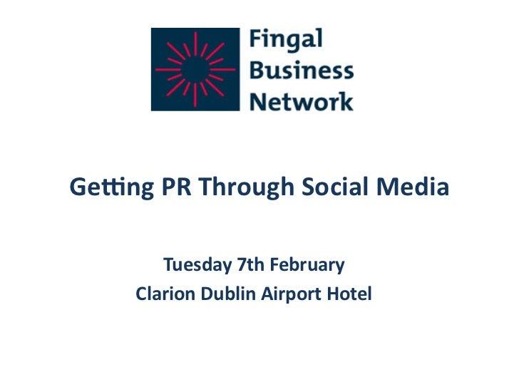 Ge#ng PR Through Social Media           Tuesday 7th February        Clarion Dublin Airport Hotel
