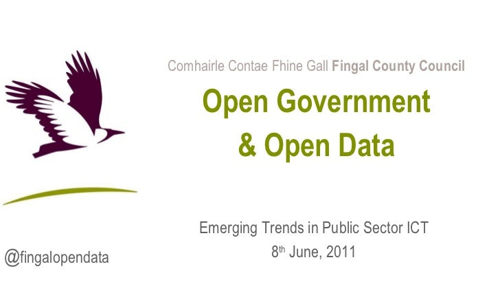 Comhairle Contae Fhine Gall  Fingal County Council Open Government & Open Data Emerging Trends in Public Sector ICT 8 th  ...