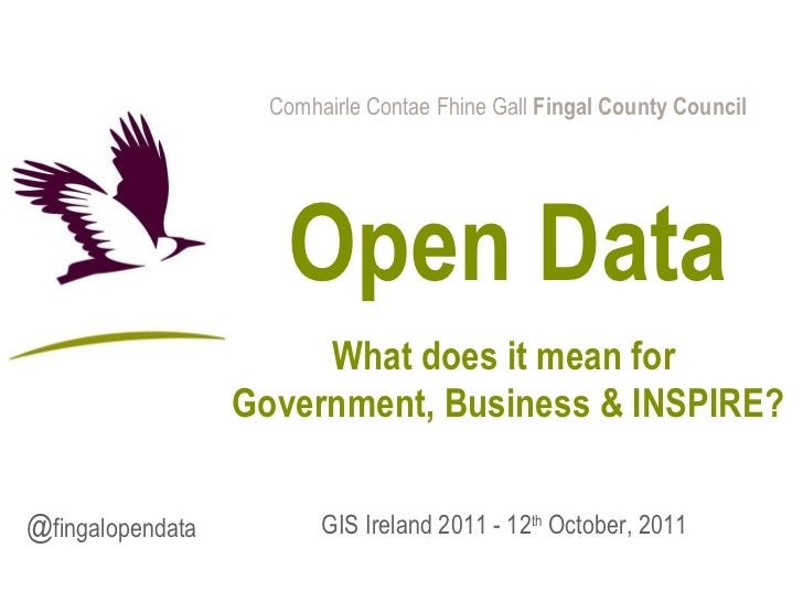 Comhairle Contae Fhine Gall  Fingal County Council Open Data What does it mean for  Government, Business & INSPIRE? GIS Ir...