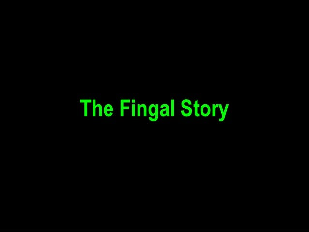 The Fingal Story