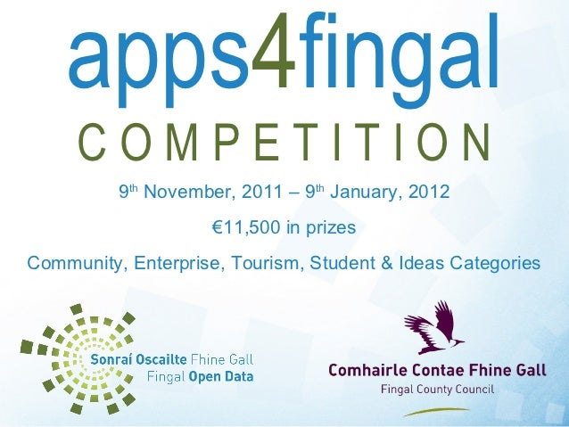 apps4fingal     COMPETITION          9th November, 2011 – 9th January, 2012                    €11,500 in prizesCommunity,...