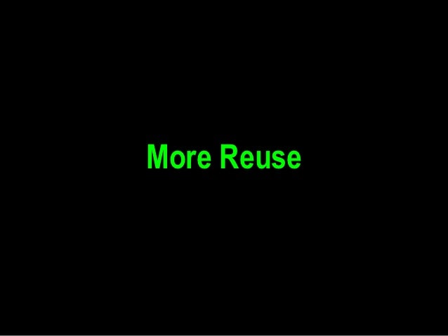 More Reuse
