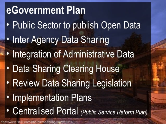 eGovernment Plan   •   Public Sector to publish Open Data   •   Inter Agency Data Sharing   •   Integration of Administrat...