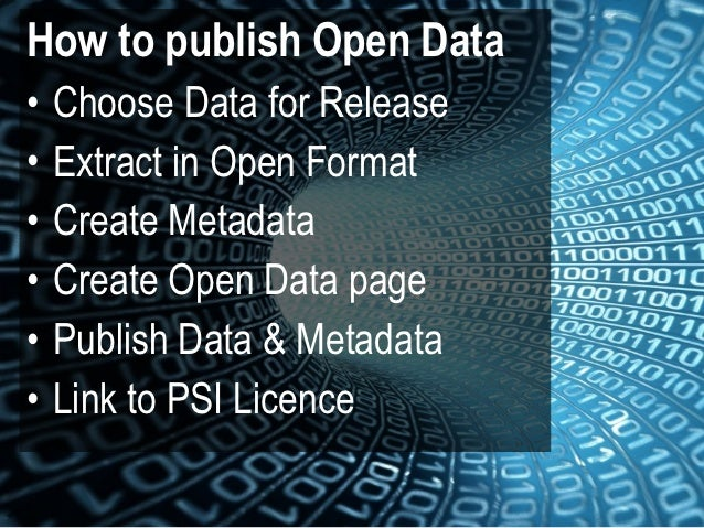 How to publish Open Data•   Choose Data for Release•   Extract in Open Format•   Create Metadata•   Create Open Data page•...