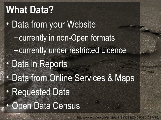 What Data?• Data from your Website    – currently in non-Open formats    – currently under restricted Licence•   Data in R...