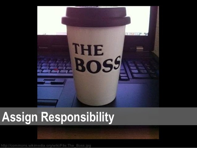 Assign Responsibilityhttp://commons.wikimedia.org/wiki/File:The_Boss.jpg
