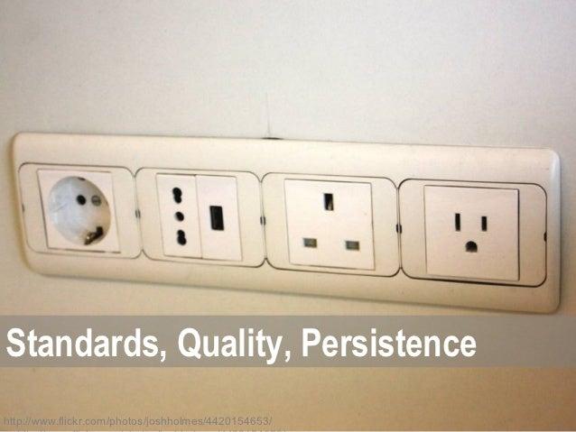 Standards, Quality, Persistencehttp://www.flickr.com/photos/joshholmes/4420154653/