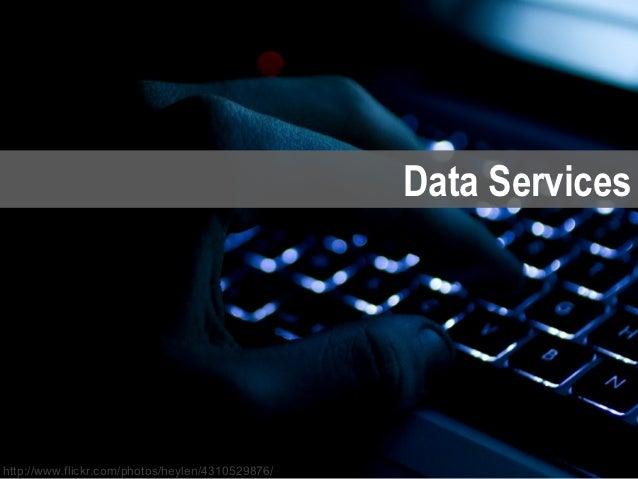 Data Serviceshttp://www.flickr.com/photos/heylen/4310529876/