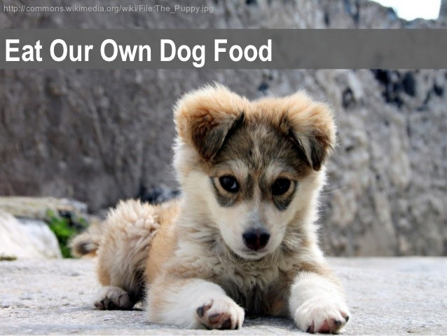 http://commons.wikimedia.org/wiki/File:The_Puppy.jpgEat Our Own Dog Food