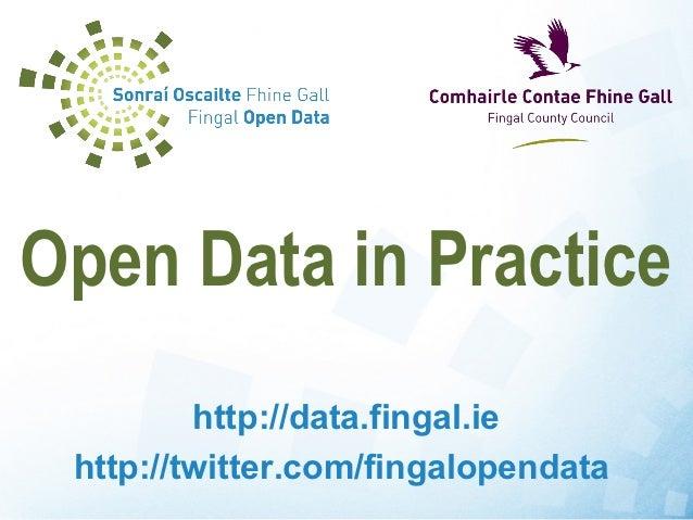 Open Data in Practice         http://data.fingal.ie http://twitter.com/fingalopendata