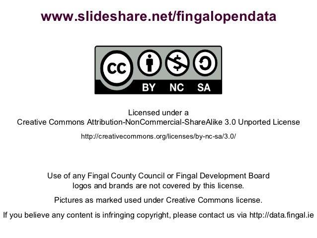 www.slideshare.net/fingalopendata                                  Licensed under a    Creative Commons Attribution-NonCom...