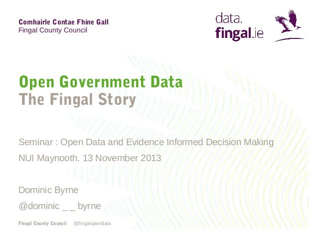 Comhairle Contae Fhine Gall Fingal County Council  Open Government Data The Fingal Story Seminar : Open Data and Evidence ...