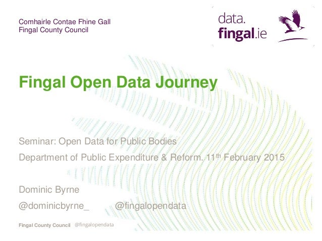Comhairle Contae Fhine Gall Fingal County Council Fingal County Council Fingal Open Data Journey Seminar: Open Data for Pu...