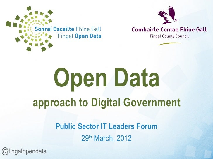 Open Data          approach to Digital Government                  Public Sector IT Leaders Forum                         ...