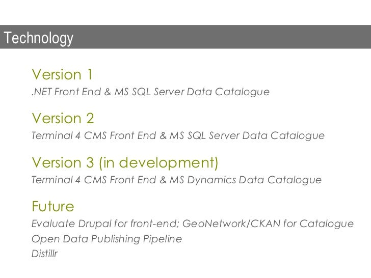 Technology   Version 1   .NET Front End & MS SQL Server Data Catalogue   Version 2   Terminal 4 CMS Front End & MS SQL Ser...