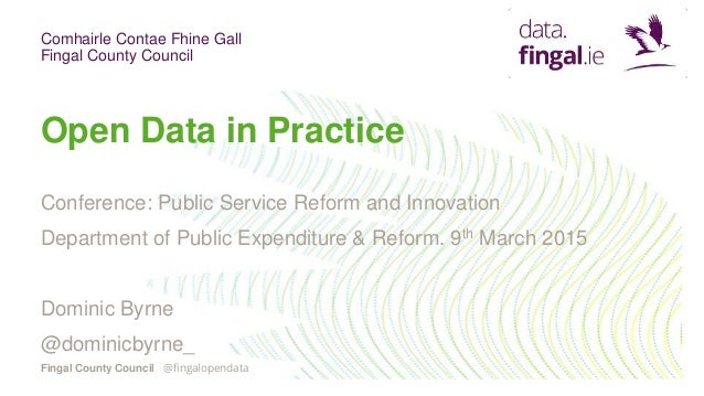 Comhairle Contae Fhine Gall Fingal County Council Fingal County Council Open Data in Practice Conference: Public Service R...