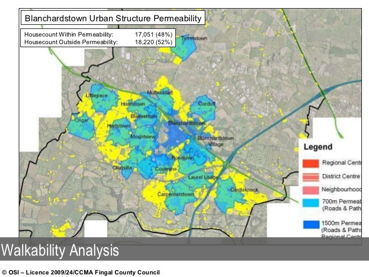Blanchardstown Urban Structure Permeability Housecount Within Permeability: 17,051 (48%) Housecount Outside Permeability: ...