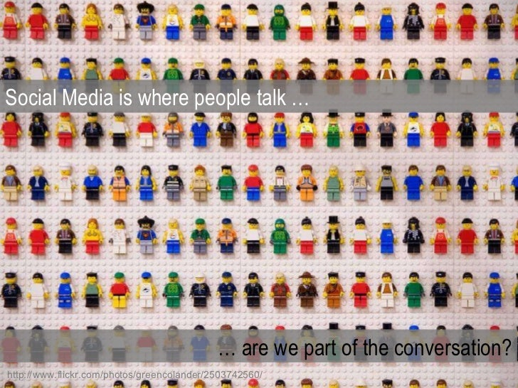 Social Media is where people talk … …  are we part of the conversation? http://www.flickr.com/photos/greencolander/2503742...