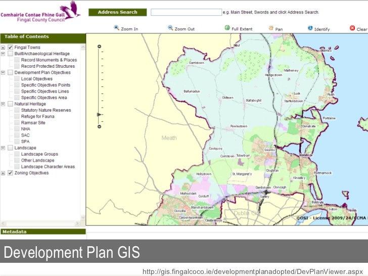 Development Plan GIS http://gis.fingalcoco.ie/developmentplanadopted/DevPlanViewer.aspx