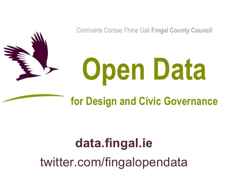 Comhairle Contae Fhine Gall  Fingal County Council Open Data for Design and Civic Governance data.fingal.ie twitter.com/fi...