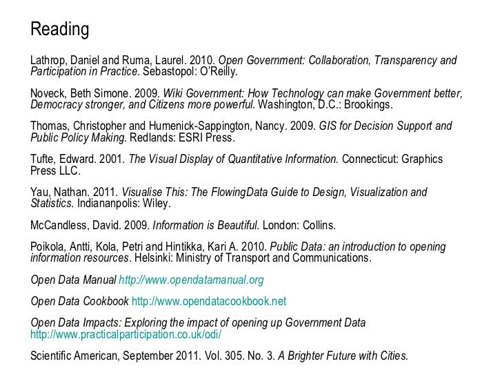 Reading <ul><li>Lathrop, Daniel and Ruma, Laurel. 2010.  Open Government: Collaboration, Transparency and Participation in...