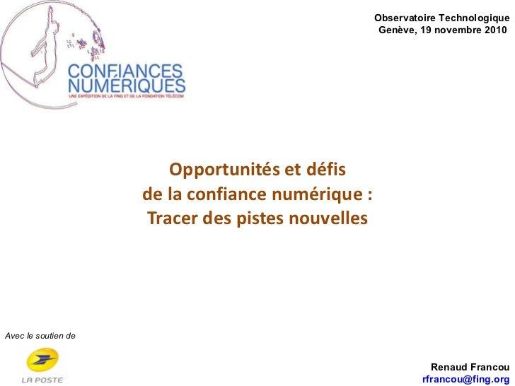 Opportunités et défis de la confiance numérique : Tracer des pistes nouvelles Avec le soutien de Observatoire Technologiqu...